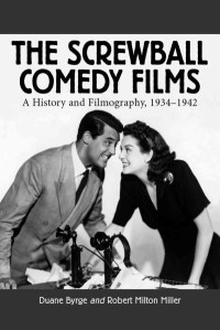 The-Screwball-Comedy-Films-A-History-and-Filmography-1934-1942-by-Duane-Byrge-and-Robert-Milton-Miller